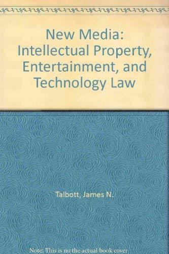 New Media: Intellectual Property, Entertainment, and Technology Law: Talbott, James N.
