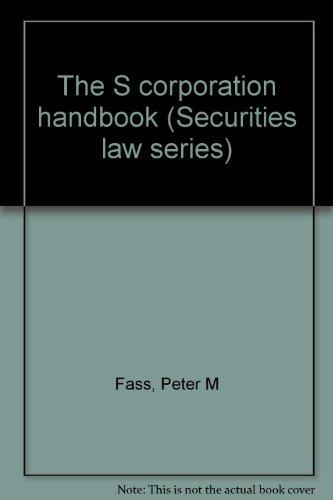 9780836613643: The S corporation handbook (Securities law series)
