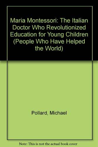 Maria Montessori: The Italian Doctor Who Revolutionized: Pollard, Michael