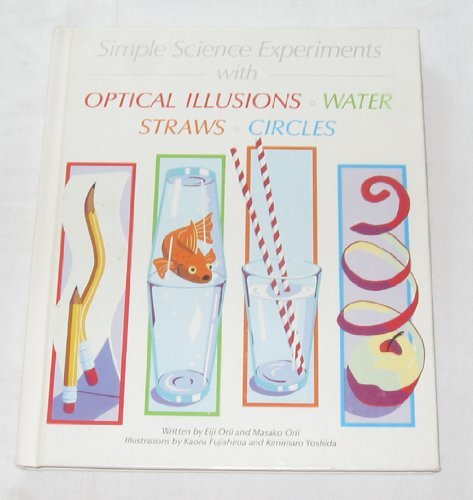 Simple science experiments with optical illusions, water, straws, circles: Orii, Eiji