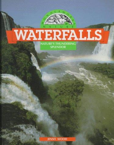 Waterfalls: Nature's Thundering Splendor (Wonderworks of Nature) (9780836806335) by Jenny Wood