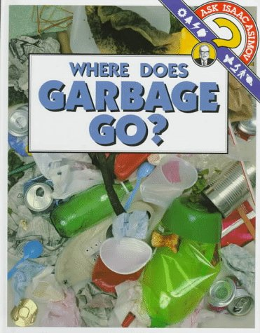 9780836807424: Where Does Garbage Go? (Ask Isaac Asimov)
