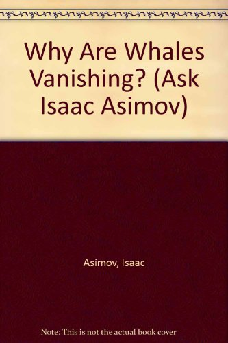 Why Are Whales Vanishing? (Ask Isaac Asimov): Isaac Asimov