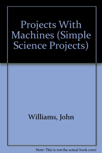 Projects With Machines (Simple Science Projects): Williams, John