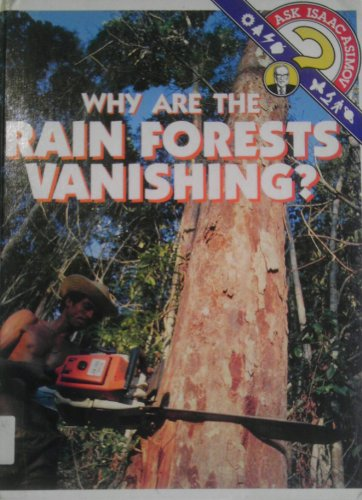 Why Are the Rain Forests Vanishing? (Ask: Isaac Asimov