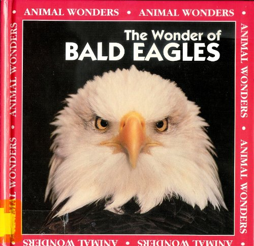 9780836808544: The Wonder of Bald Eagles (Animal Wonders)