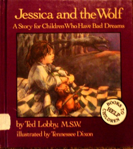 Jessica and the Wolf: A Story for Children Who Have Bad Dreams (Books to Help Children): Lobby, Ted
