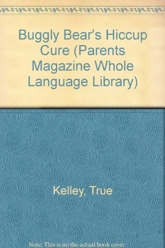 Buggly Bear's Hiccup Cure (Parents Magazine Whole Language Library) (0836809823) by Kelley, True