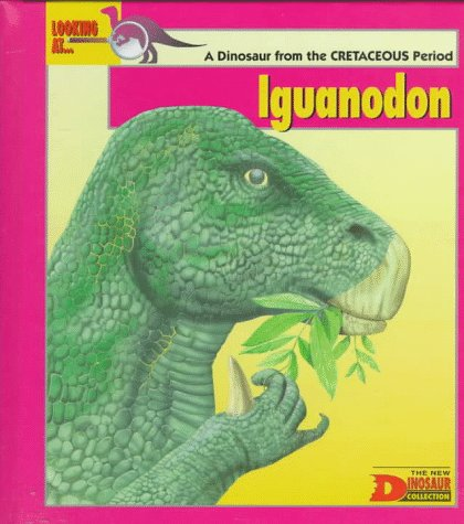Looking At.Iguanodon: A Dinosaur from the Cretaceous Period (The New Dinosaur Collection): Jenny ...