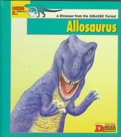 9780836810820: Looking At... Allosaurus: A Dinosaur from the Jurassic Period (The New Dinosaur Collection)