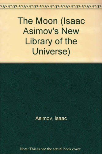 The Moon (Isaac Asimov's New Library of the Universe)