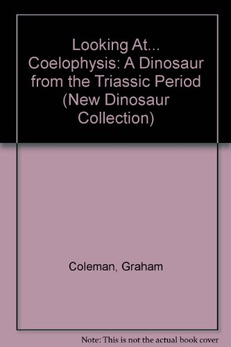 9780836811391: Looking At...Coelophysis: A Dinosaur from the Jurassic Period (New Dinosaur Collection)