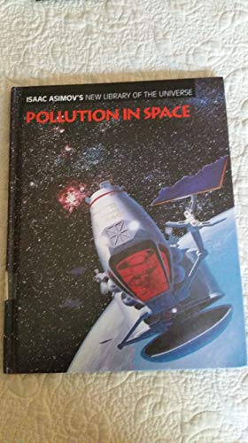 Pollution in Space (Isaac Asimov's New Library of the Universe): Greg Walz-Chojnacki