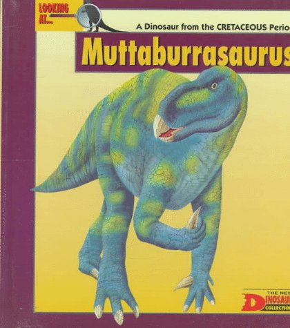 9780836813463: Looking At-- Muttaburrasaurus: A Dinosaur from the Cretaceous Period (The New Dinosaur Collection)