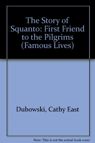 The Story of Squanto: First Friend to the Pilgrims (Famous Lives) (0836814746) by Dubowski, Cathy East