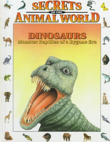 9780836814972: Dinosaurs: Monster Reptiles of a Bygone Era (Secrets of the Animal World)