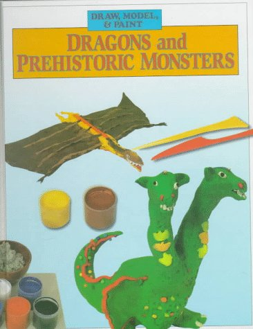 Dragons and Prehistoric Monsters: Draw, Model, & Paint