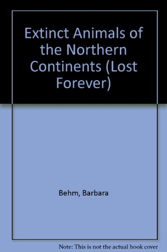 9780836815269: Extinct Animals of the Northern Continents (Lost Forever)