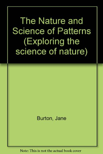 The Nature and Science of Patterns (Exploring: Burton, Jane, Taylor,
