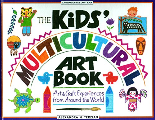 The Kids' Multicultural Art Book: Arts & Craft Experiences from Around the World )