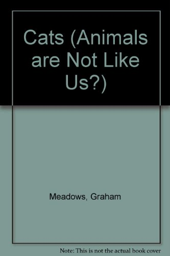 Cats (Animals Are Not Like Us): Meadows, Graham