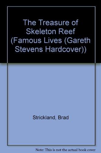 The Treasure of Skeleton Reef (Famous Lives (Gareth Stevens Hardcover)): Strickland, Brad, Fuller, ...