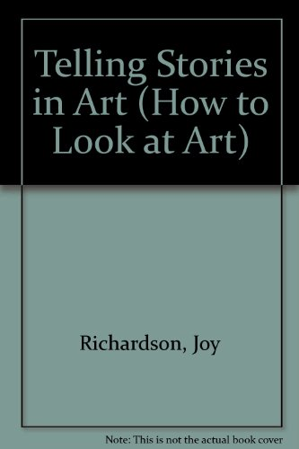 Telling Stories in Art (How to Look at Art): Richardson, Joy