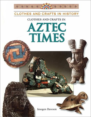Clothes & Crafts in Aztec Times (Clothes and Crafts in History): Dawson, Imogen