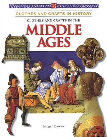 9780836827361: Clothes and Crafts in the Middle Ages (Clothes and Crafts in History)