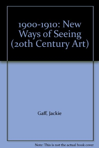 1900-1910: New Ways of Seeing (20th Century Art): Oliver, Clare, Gaff, Jackie