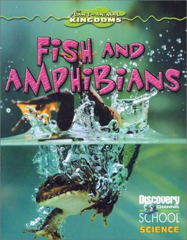 Fish and Amphibians (Discovery Channel School Science: Justine Ciovacco, Kathy
