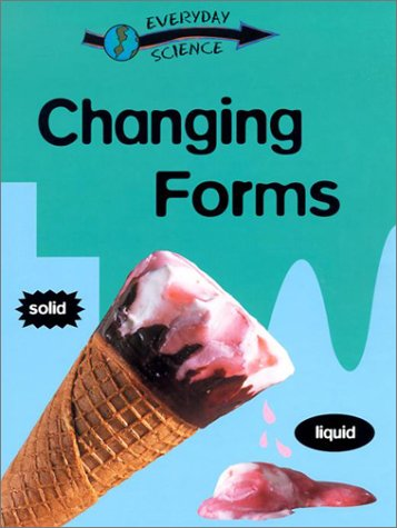 Changing Forms (Everyday Science (Gareth Stevens)): Riley, Peter D.