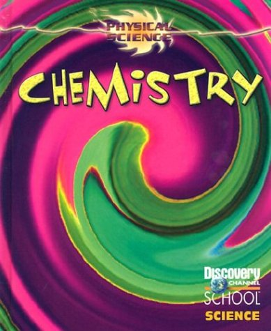 Chemistry (Discovery Channel School Science: Physical Science) (0836833554) by Bill Doyle; Vanessa Elder; Kathy Feeley; Scott Ingram; David Krasnow; Monique Peterson