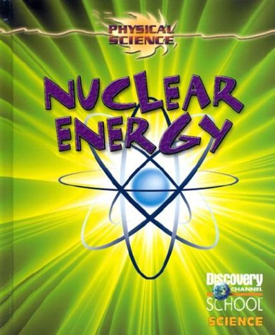 Nuclear Energy (Discovery Channel School Science) (0836833627) by Michael Burgan; Nancy Cohen; Stephen Currie; Vanessa Elder; Jacqueline A. Ball; Gareth Stevens Publishing