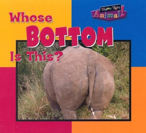 9780836836394: Whose Bottom Is This (Name That Animal)