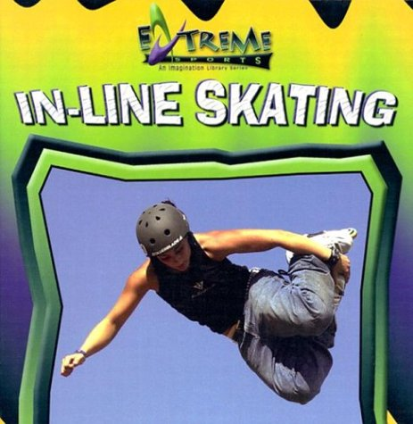 In-Line Skating (Extreme Sports: An Imagination Library (Hardcover)): Bob Woods