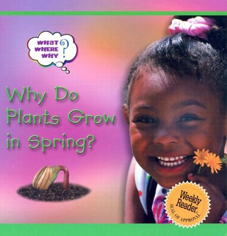Why Do Plants Grow in Spring? (What? Where? Why?): Orme, Helen