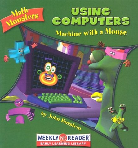 Using Computers: Machine With a Mouse (Math Monsters) (0836838173) by John Burstein