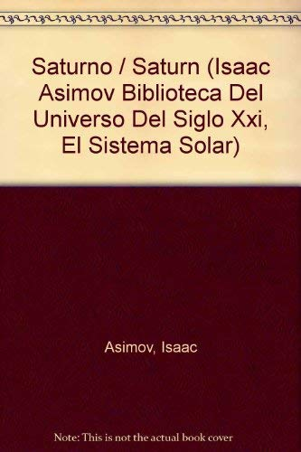 Saturno / Saturn (Isaac Asimov Biblioteca Del Universo Del Siglo Xxi, El Sistema Solar) (...