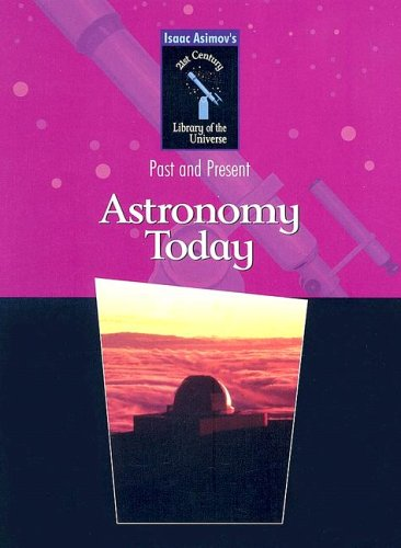 9780836839807: Astronomy Today: Past and Present (Isaac Asimov's 21st Century Library of the Universe)