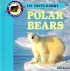 101 Facts About Polar Bears (101 Facts About Predators): Julia Barnes