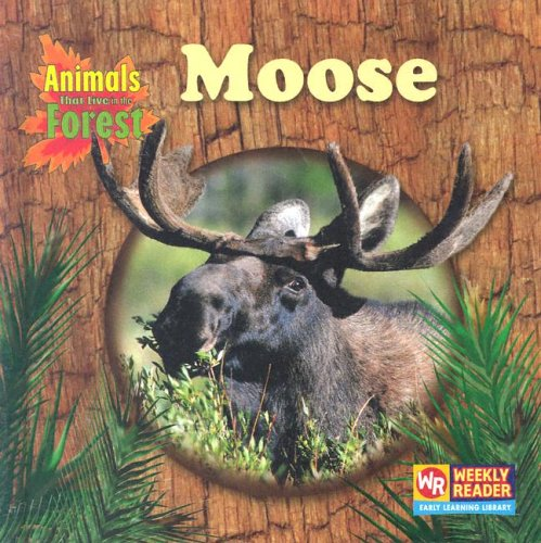 Moose (Animals That Live in the Forest): JoAnn Early Macken