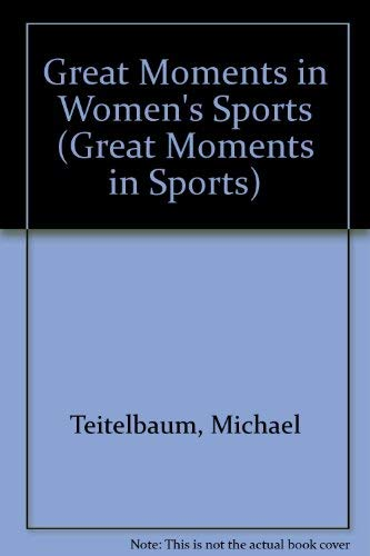 Great Moments in Women's Sports (Great Moments in Sports) (9780836853636) by Michael Teitelbaum