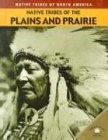 9780836856132: Native Tribes of the Plains and Prairie (Native Tribes of North America)