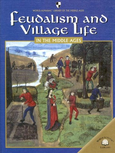 9780836858945: Feudalism And Villiage Life in the Middle Ages (World Almanac Library of the Middle Ages)
