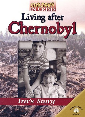9780836859577: Children in Crisis: Living After Chernobyl - Ira's Story (World Almanac Library