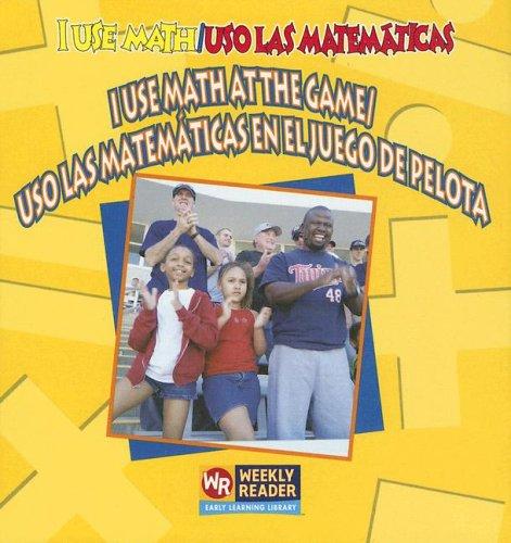 9780836860009: I Use Math At The Game/ USO las Matematicas en el Juego de Pelota / USO Las Matematicas En El Juego de Pelota (I Use Math/Uso Las Matematicas)