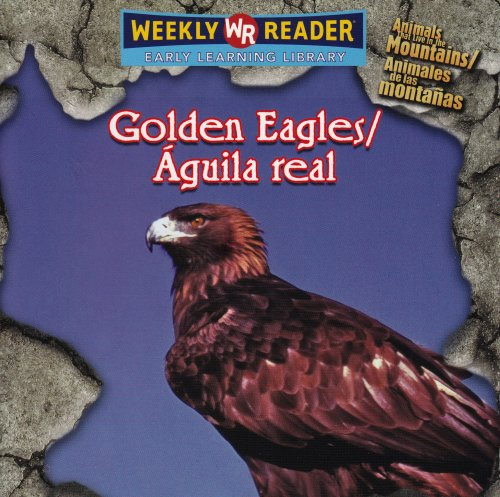 9780836864571: Golden Eagles / Aguila Real: Animals That Live in the Mountains / Animales De Las Montanas (Spanish Edition)