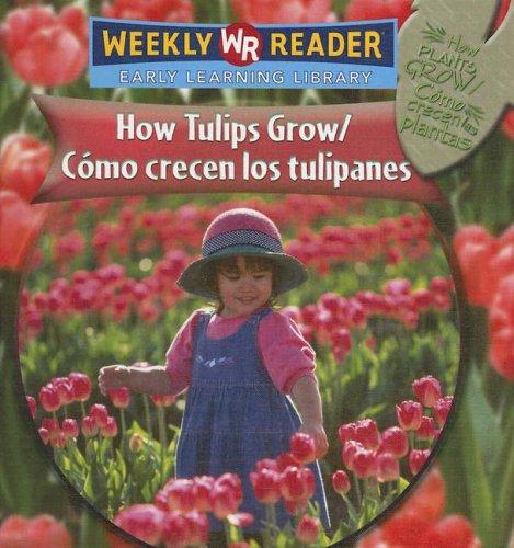 How Tulips Grow/como Crecen Los Tulipanes: Como Crecen Los Tulipanes (How Plants Grow/Como Crecen Las Plantas) (Spanish Edition) (0836864654) by Mattern, Joanne