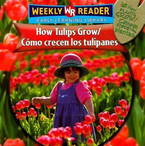 9780836864724: How Tulips Grow/como Crecen Los Tulipanes (How Plants Grow/como Crecen Las Plantas) (Spanish and English Edition)